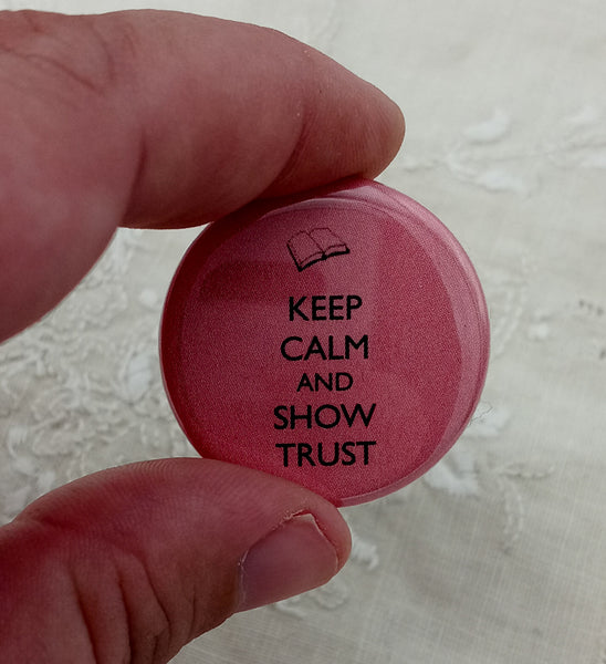 Keep Calm and Show Trust Pins/Magnets