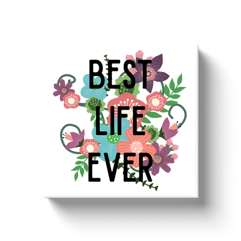 10 x 10 Canvas Gallery Wrap- Best Life Ever Floral Spray