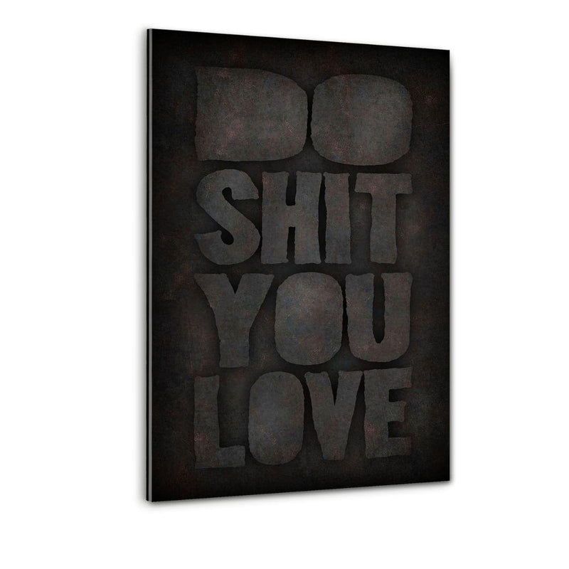 DO SHIT YOU LOVE - Plexiglasbild- Hustling Sharks