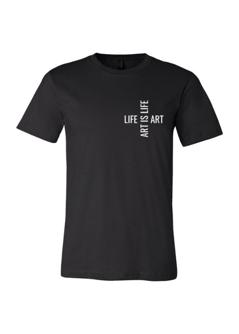 Life Is Art, Art Is Life T-Shirt