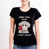 Are You Over 6 Feet Away - Bichon Frise Tshirt V1