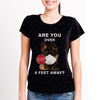 Are You Over 6 Feet Away - German Shepherd Tshirt V1