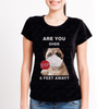 Are You Over 6 Feet Away - Pug Tshirt V1