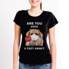 Are You Over 6 Feet Away - Tibetan Spaniel Tshirt V1