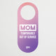 Mom Temporarily Out of Service/Enter At Your Own Risk door hanger