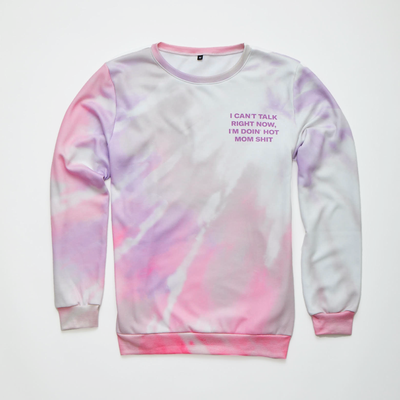 I Can't Talk Right Now, I'm Doin' Hot Mom Shit sweatshirt
