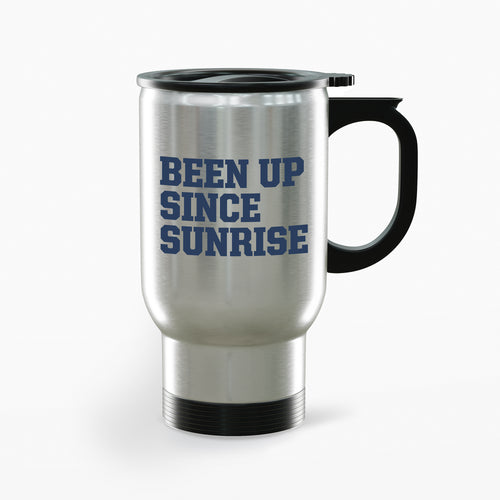 Been up Since Sunrise travel mug