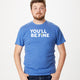 You'll Be Fine t-shirt