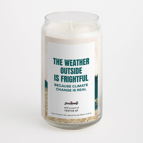 The Weather Outside Is Frightful Because Climate Change Is Real candle