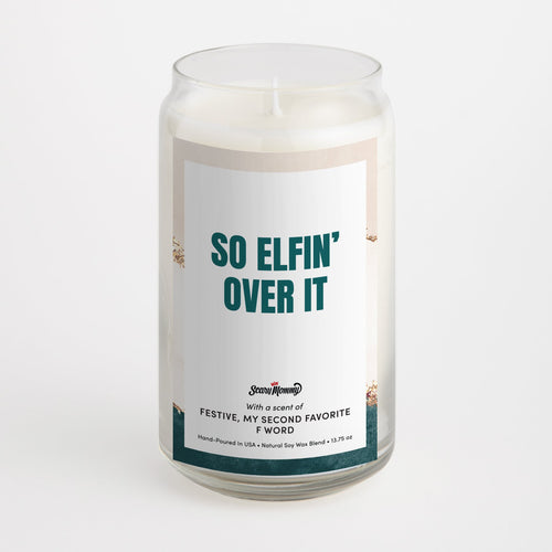 So Elfin' Over It candle