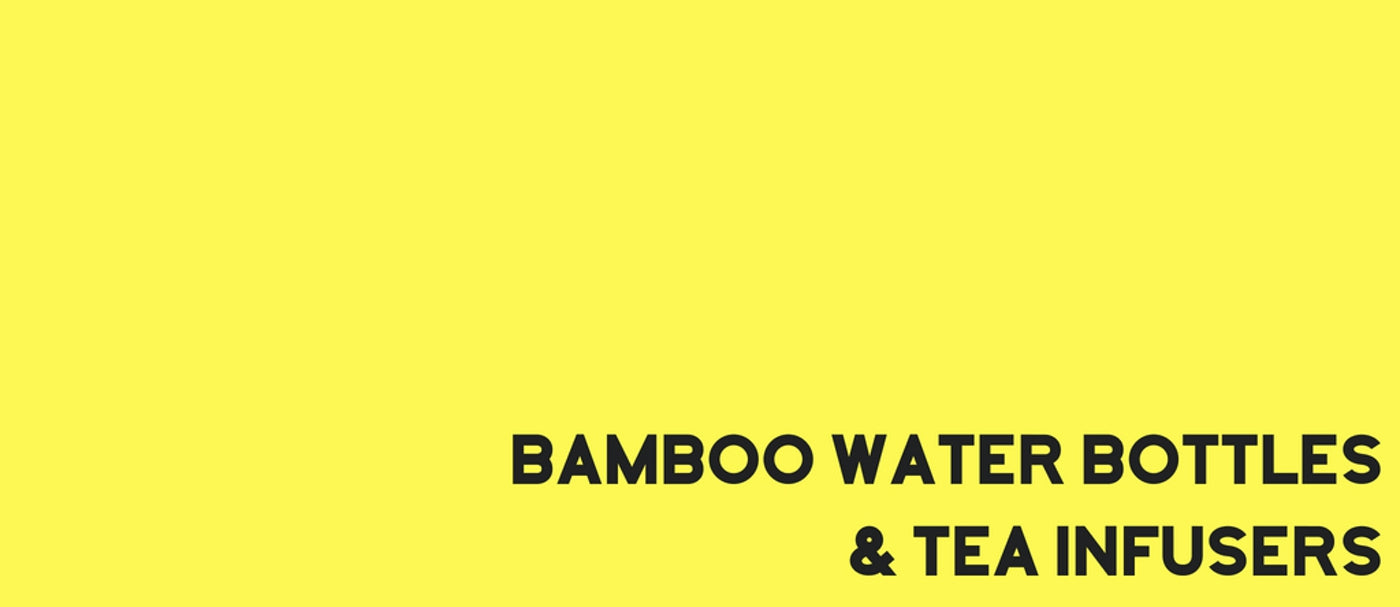 Bamboo Water Bottles and Tea Infusers