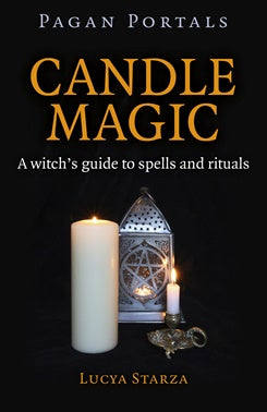 Pagan Portals: CANDLE MAGIC: A Witch's Guide To Spells & Rituals - Lucya Starza