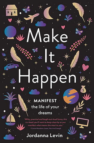 Make It Happen: Manifest the life of your dreams - Jordanna Levin