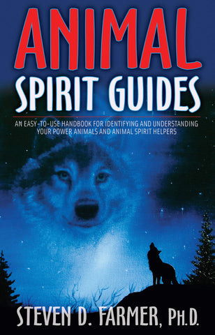 ANIMAL SPIRIT GUIDES - Steven D. Farmer, PH.D