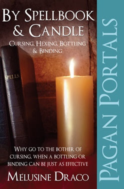 By Spell Book & Candle: Cursing, Hexing, Bottling & Binding - Melusine Draco