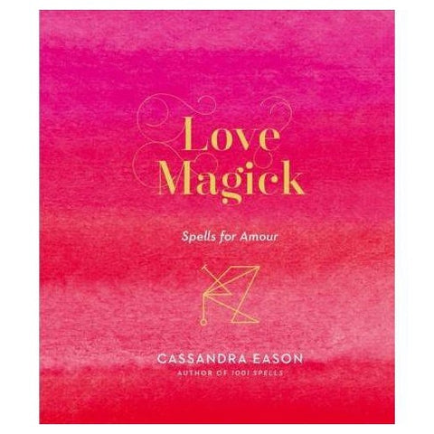 Love Magick: Spell for Amour - Cassandra Eason