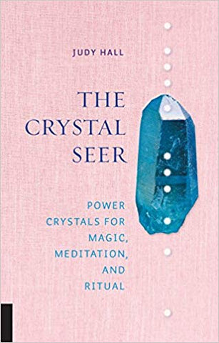 The Crystal Seer: Power Crystals For Magic, Meditation, & Ritual - Judy Hall