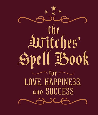The Witches Spell Book for Love, Happiness & Success
