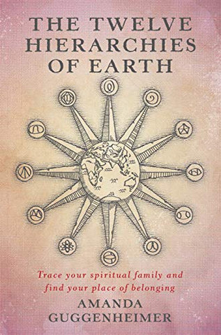 The Twelve Hierarchies Of Earth - Amanda Guggenheimer