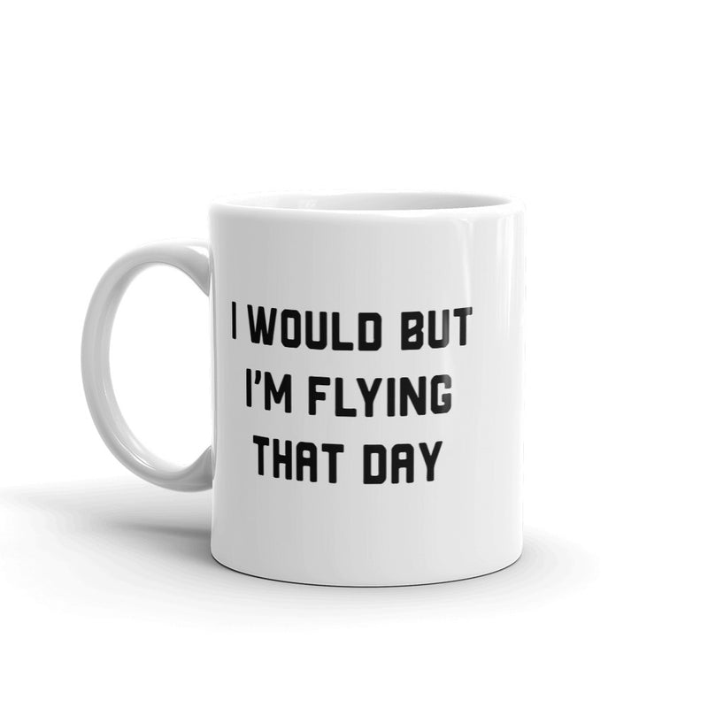 I Would But I'm Flying That Day Coffee Mug