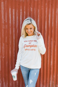 You Had Me At Pumpkin Spice Sweatshirt