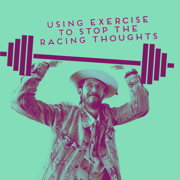 Racing Thoughts: Using Exercise to Stop Overthinking