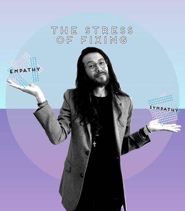 The Stress of Fixing  - The Role of an Empath