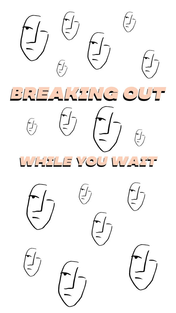 Are You Breaking Out During Isolation?