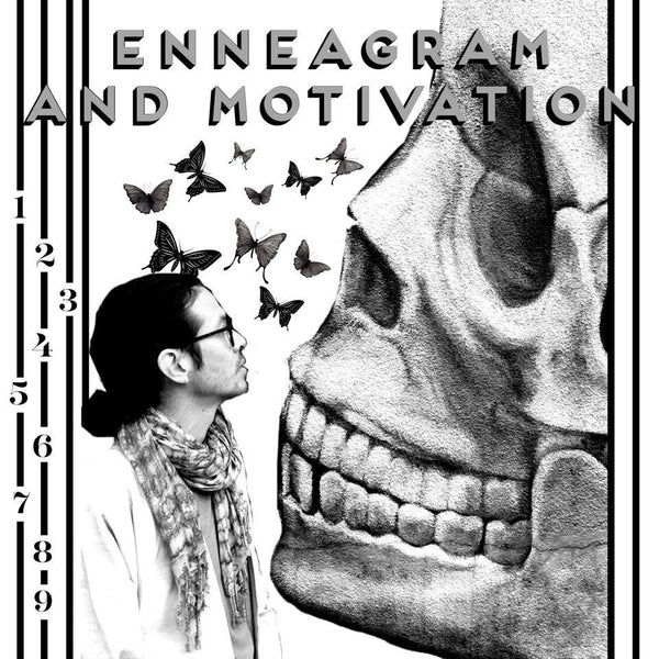 ENNEAGRAM AND MOTIVATION