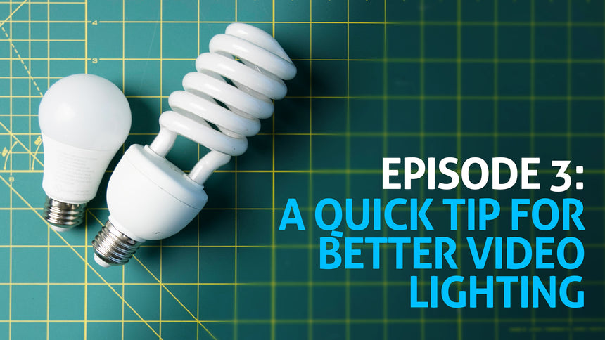 Episode 3: A Quick Tip for Better Video Lighting