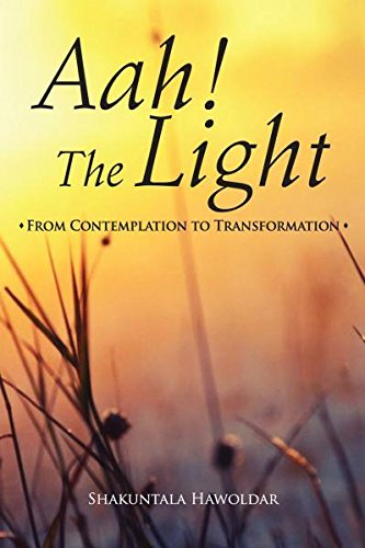 Aah! The Light - From Contemplation to Transformation