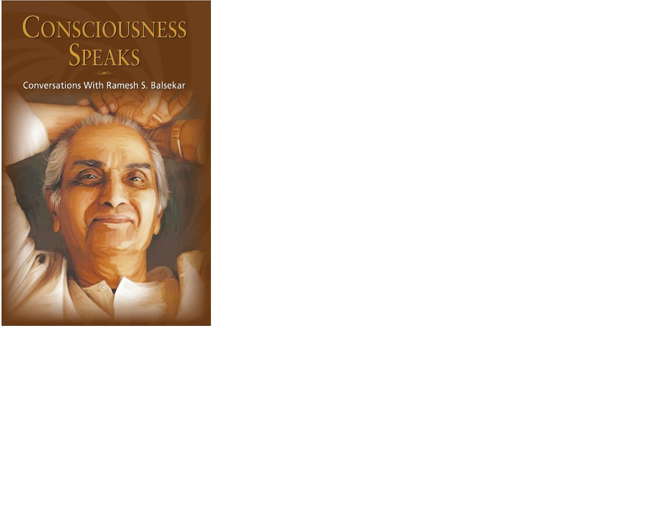 Consciousness Speaks: Conversations With Ramesh S. Balsekar