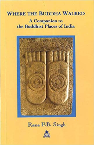 Where the Buddha Walked: A Companion to Buddhist Places in India