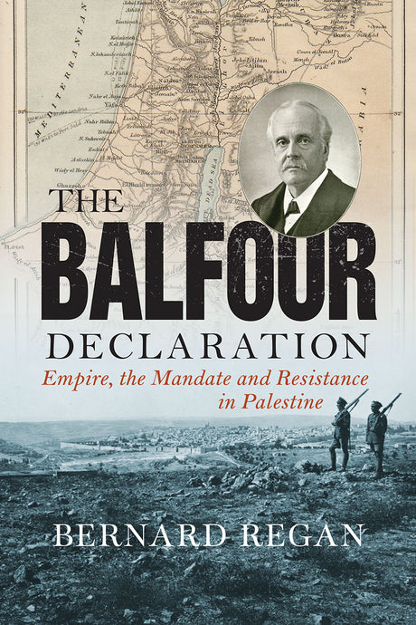 Book: 'The Balfour Declaration Empire, the Mandate and Resistance in Palestine' by Bernard Regan
