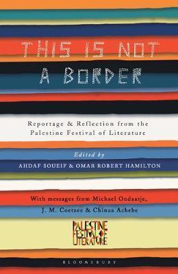 Book: 'This Is Not a Border | Reportage & Reflection from the Palestine Festival of Literature'