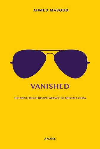 Book: 'Vanished | The Mysterious Disappearance of Mustafa Ouda' by Ahmed Masoud