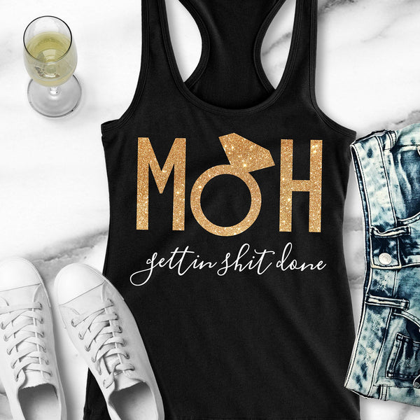 MOH Maid of Honor Gettin $hit Done Gold Tank Top -