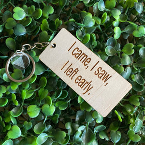 """I came, I saw, I left early"" Quirky Timber Keyring - Laser Cut & Etched on Timber with Silvertone Hardware finished with a LLL Logo Tag."