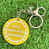 """KILL THEM WITH KINDNESS"" Statement Acrylic Keyring."
