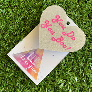 Love Heart Brooch - You Do You Boo! Hand Painted Glitter Brooch - This Babe just screams I am ME! I am FABULOUS! And SO ARE YOU!!!!!