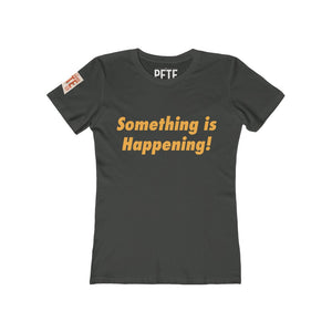 """Something is Happening!"" -  Women's Favorite Tee"
