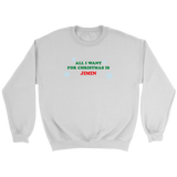 ALL I WANT FOR CHRISTMAS IS JIMIN Unisex Sweatshirt