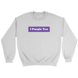I Purple You Unisex Crewneck