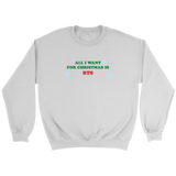 ALL I WANT FOR CHRISTMAS IS BTS Unisex Sweatshirt