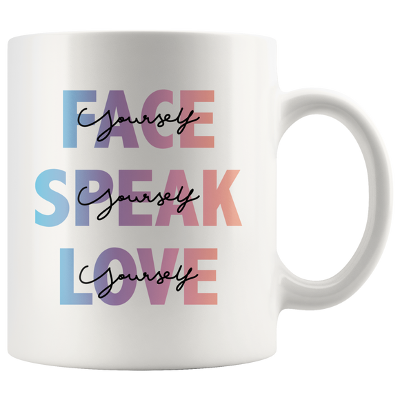 Face Yourself, Speak Yourself, Love Yourself Mug