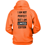 I AM NOT PERFECT BUT I AM LIMITED EDITION HOODIE