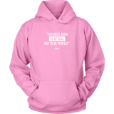 YOU WERE BORN TO BE REAL, NOT TO BE PERFECT SUGA QUOTE HOODIE