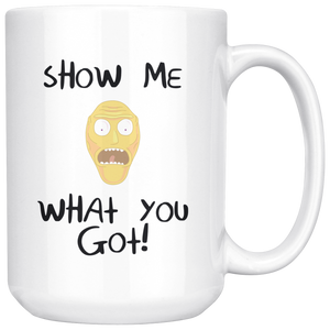 Rick and Morty Show Me What You Got Mug