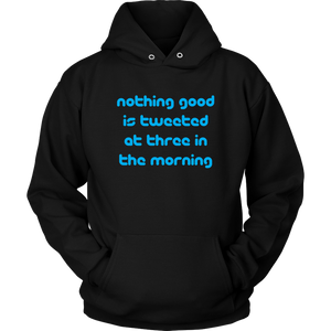 Nothing Good Is Tweeted at 3AM Hoodie