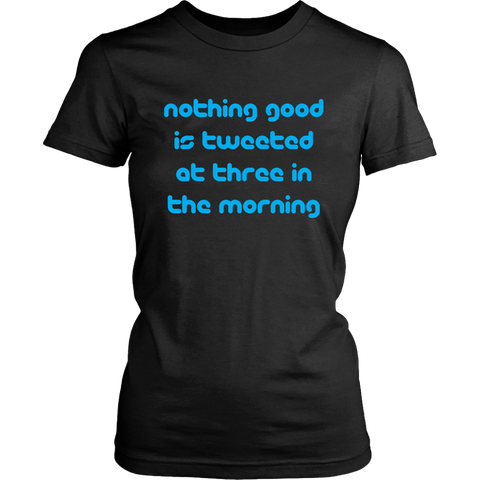 Nothing Good Is Tweeted at 3AM Women's T-Shirt